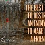 Wisdom Wednesday – Make Your Enemies Your Friends