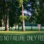 Wisdom Wednesday – There is No Failure, Only Feedback