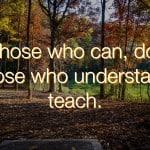 Wisdom Wednesday – Those Who Understand, Teach